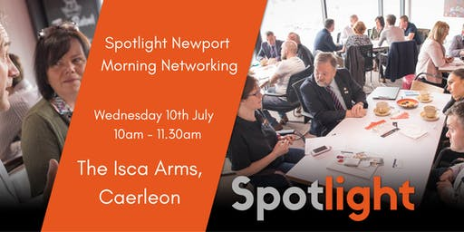Spotlight Newport Caerleon Networking - 10th July 2019 @ The Isca Arms