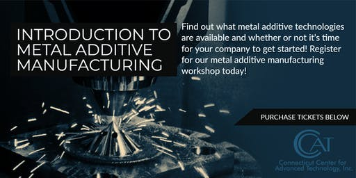 Introduction to Metal Additive Manufacturing - What Technologies are available, and is it time for my company to get started.