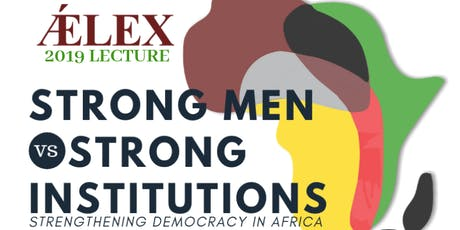 ǼLEX 2019 LECTURE; STRONG MEN VS STRONG INSTITUTIONS tickets