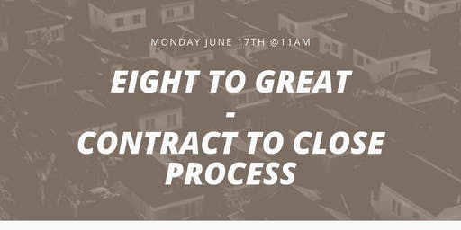 Eight to Great: Contract to Close