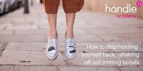 How to stop holding yourself back - shaking off self-limiting beliefs tickets
