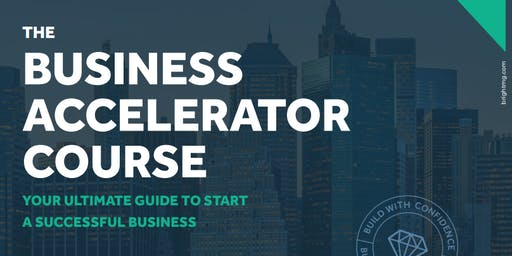 Business Accelerator Course: Your Ultimate Business Start Up Guide