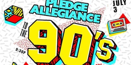 PLEDGE ALLEGIANCE TO THE 90's tickets