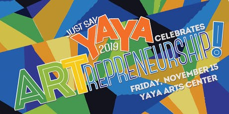 Just Say YAYA 2019 - Celebrating ARTrepreneurship! tickets