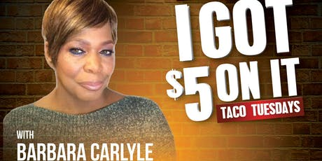 Barbara Carlyle at J Anthony Brown's 'I Got $5 On It' Comedy Show  tickets