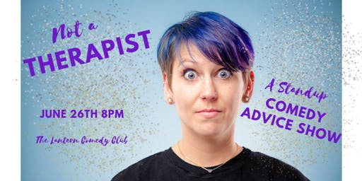 Not a Therapist: A Stand Up Comedy Advice Show