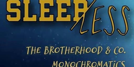 Sleep/Less, Monochromatics, Life of Consequence, The Brotherhood & Co.