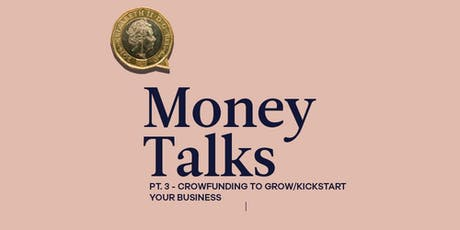 Money Talks PT.3 - Crowdfunding 101 to kickstart/grow your business tickets