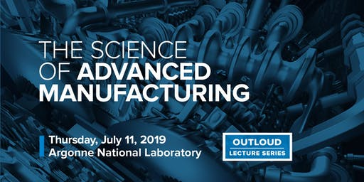 Argonne Public Lecture: The Science of Advanced Manufacturing