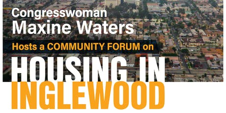 Congresswoman Maxine Waters' Community Forum on Housing in Inglewood & Lennox tickets