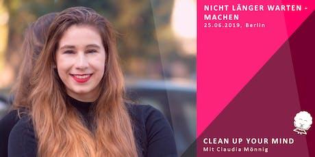 3. NICHT LÄNGER WARTEN - MACHEN - Clean up Your Mind mit Claudia Tickets