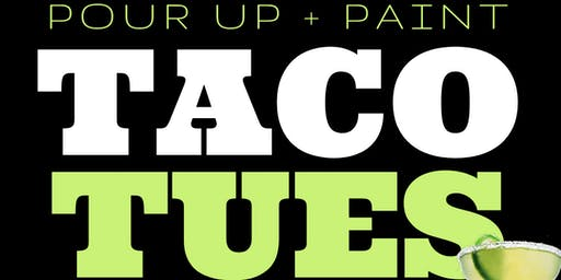 POUR UP AND PAINT : TACO TUESDAY
