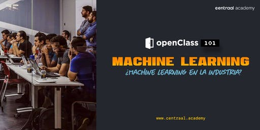 OpenClass - Machine Learning- ¿Machine Learning en la industria?// GDL //