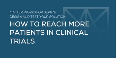MATTER Workshop: How to Reach More Patients in Clinical Trials tickets