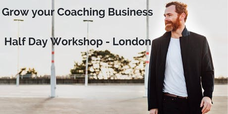 Grow your Coaching Business Half Day Workshop - London tickets