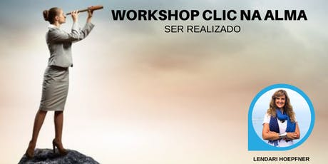 Workshop Clic na Alma - Ser Realizado ingressos
