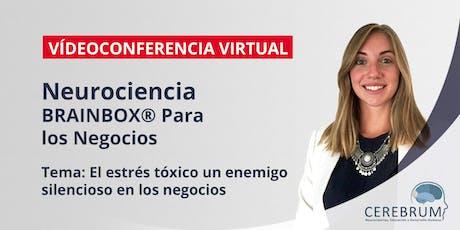Webinar Neurociencia & Negocios: el estrés tóxico un enemigo silencioso tickets