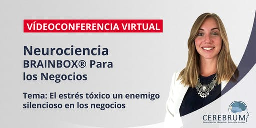 Webinar Neurociencia & Negocios: el estrés tóxico un enemigo silencioso