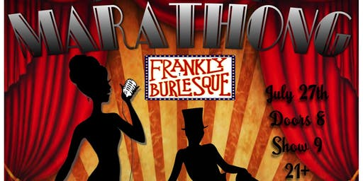 The Frankly Burlesque Third Annual Burlesque MARATHONG
