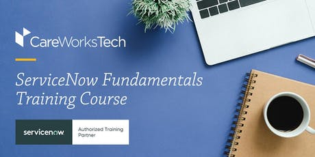 7/24-7/26 ServiceNow Fundamentals Training at CareWorks Tech tickets