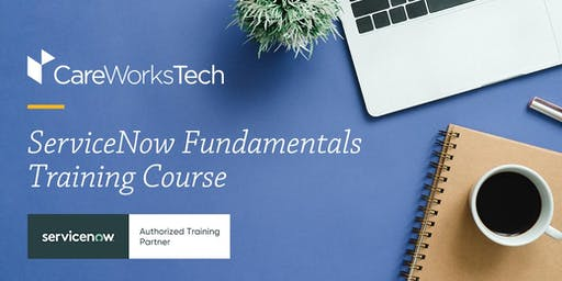 7/24-7/26 ServiceNow Fundamentals Training at CareWorks Tech