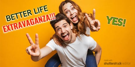 Better Life EXTRAVAGANZA!!! tickets