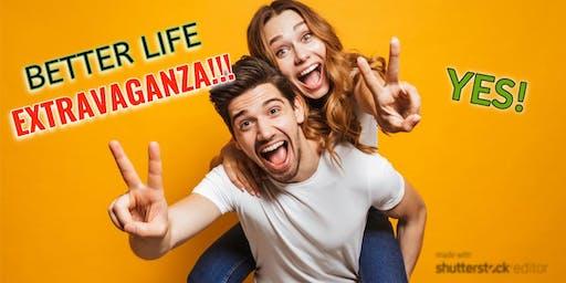 Better Life EXTRAVAGANZA!!!