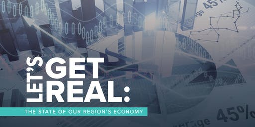 Let's Get Real: The State of Our Region's Economy