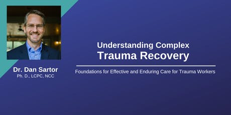 Understanding Complex Trauma Recovery: Foundations for Effective and Enduring Care for Trauma Workers  tickets