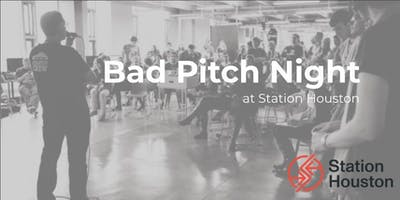 Bad Pitch Night at Station Houston