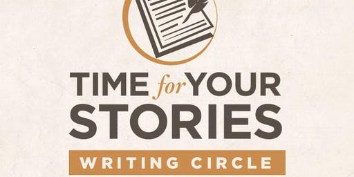 """""""TIME FOR YOUR STORIES"""" WRITING CIRCLE"""
