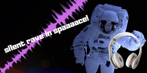 Silent Rave in Spaaaace!