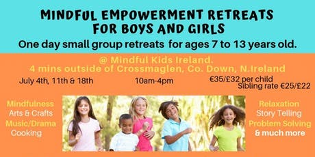 MINDFUL EMPOWERMENT RETREATS FOR BOYS AND GIRLS (7 TO 13 YRS OLD)July tickets