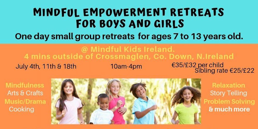 MINDFUL EMPOWERMENT RETREATS FOR BOYS AND GIRLS (7 TO 13 YRS OLD)July