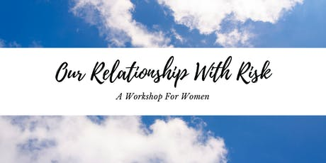 Our Relationship With Risk | A Workshop for Women tickets