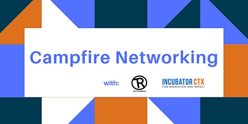 Campfire Entrepreneur Networking: Tech Ranch and IncubatorCTX