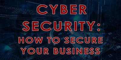Cyber Security: How to Secure Your Business