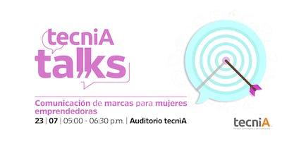 tecniA Talks | Mujeres emprendedoras: Comunicando tu marca personal