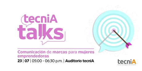 tecniA Talks 5 | Mujeres emprendedoras: Comunicando tu marca personal boletos