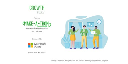 Make-a-Thon : A Growth-Product Hackathon