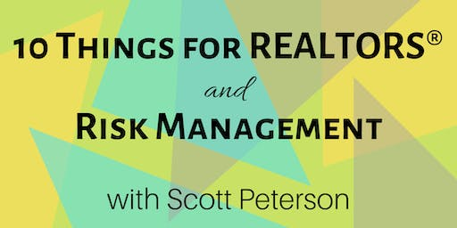 10 Things for Realtors® & Risk Management with Scott Peterson