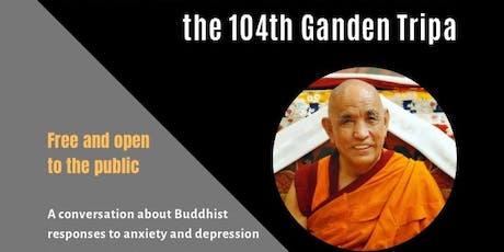 Buddhist Responses to Anxiety & Depression:  by Ganden Tri Rinpoche tickets
