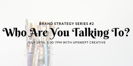 Brand Strategy Series #2: Who Are You Talking To? tickets