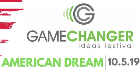 GameChanger Ideas Festival: American Dream tickets