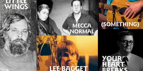 Lee Bagget | Your Heart Breaks | Something | Mecca Normal | Little Wings tickets