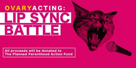 Ovary-Acting: LIP SYNC Battle for Planned Parenthood tickets