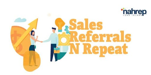 NAHREP Long Island: Sales Referrals N Repeat