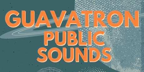 Guavatron & Public Sounds tickets