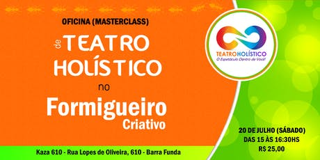 MASTERCLASS de TEATRO HOLÍSTICO no Formigueiro Criativo! ingressos