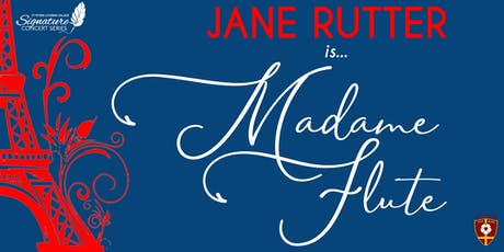 "Jane Rutter ""Madame Flute"" Signature Series Concert tickets"